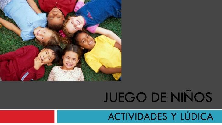 JUEGO DE NIÑOS ACTIVIDADES Y LÚDICA