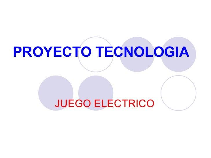 PROYECTO TECNOLOGIA JUEGO ELECTRICO