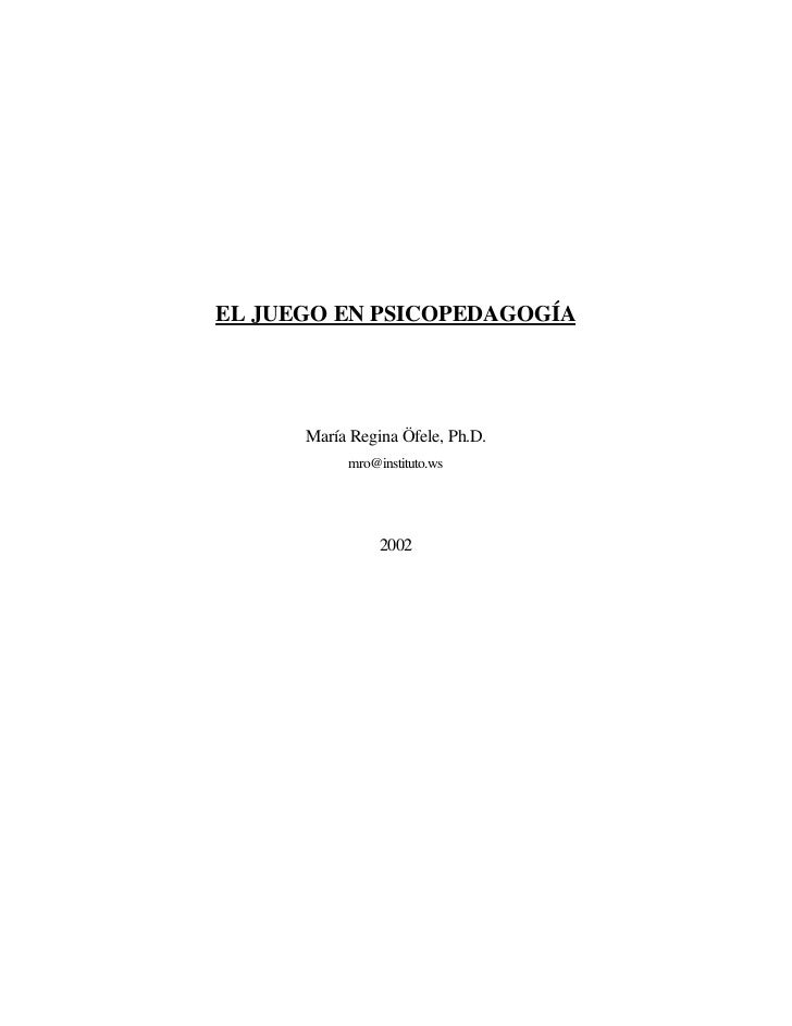 EL JUEGO EN PSICOPEDAGOGÍA      María Regina Öfele, Ph.D.           mro@instituto.ws                2002