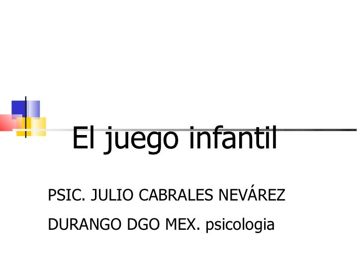 El juego infantil PSIC. JULIO CABRALES NEVÁREZ DURANGO DGO MEX. psicologia