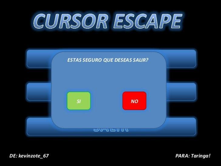 ESTAS SEGURO QUE DESEAS SALIR? DE: kevinzote_67  PARA: Taringa! SI NO