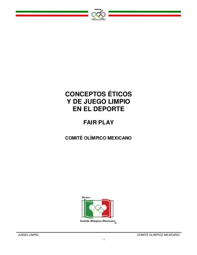 JUEGO LIMPIO COMITÉ OLÍMPICO MEXICANO - 1 - CONCEPTOS ÉTICOS Y DE JUEGO LIMPIO EN EL DEPORTE FAIR PLAY COMITÉ OLÍMPICO MEX...