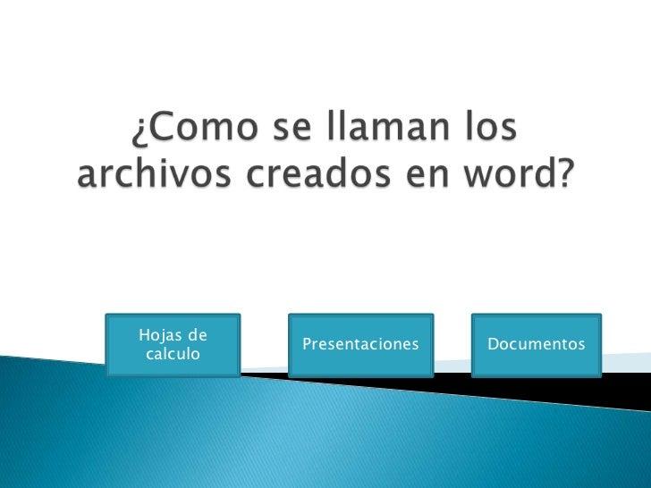 Hojas de           Presentaciones   Documentos calculo
