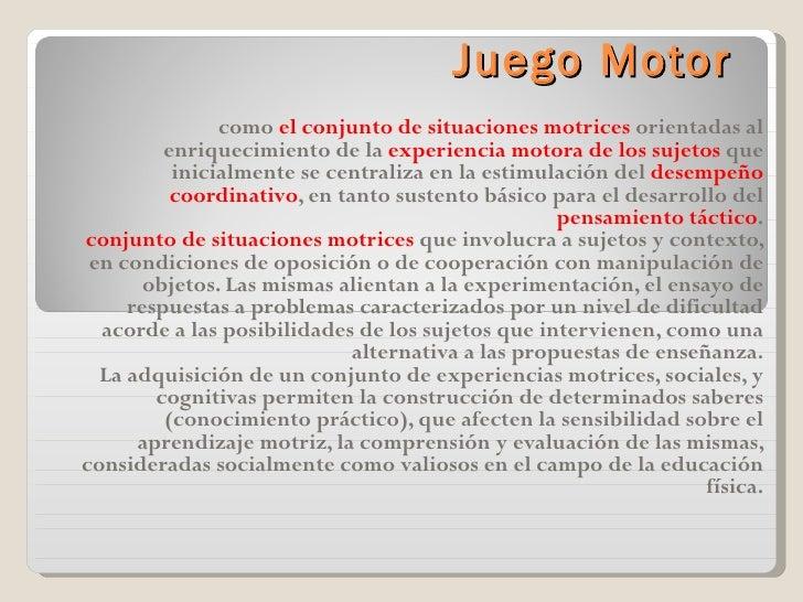 Juego Motor               como el conjunto de situaciones motrices orientadas al         enriquecimiento de la experiencia...