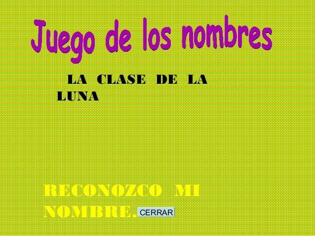 LA CLASE DE LA  LUNA  RECONOZCO MI  NOMBRE.  CERRAR
