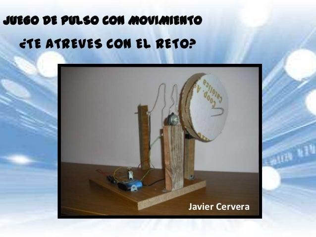 JUEGO DE PULSO CON MOVIMIENTO  ¿TE ATREVES CON EL RETO?                           Javier Cervera