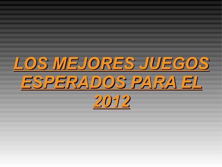 LOS MEJORES JUEGOS ESPERADOS PARA EL 2012