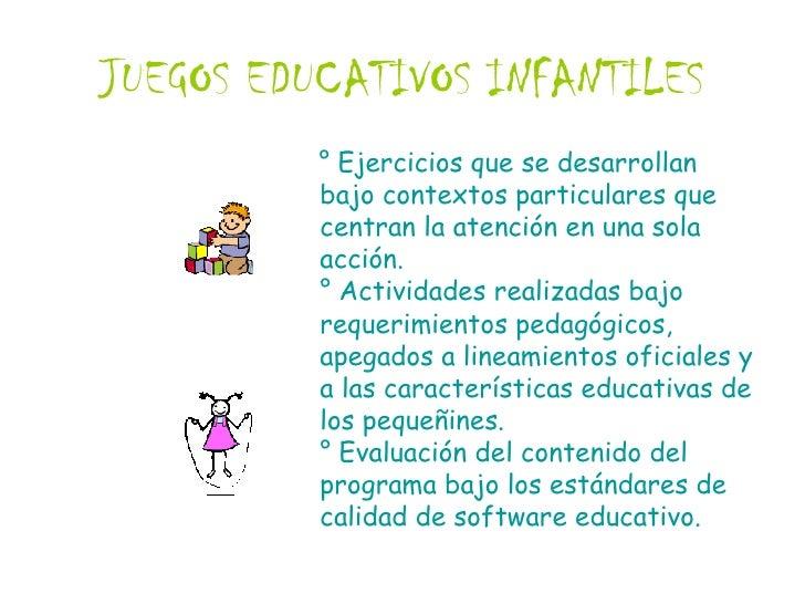 JUEGOS EDUCATIVOS INFANTILES <ul><li>° Ejercicios que se desarrollan bajo contextos particulares que centran la atención e...