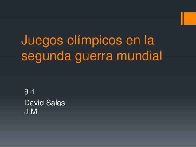 Juegos olímpicos en la segunda guerra mundial 9-1 David Salas J-M