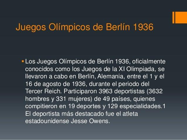Juegos Olímpicos de Berlín 1936 Los Juegos Olímpicos de Berlín 1936, oficialmente conocidos como los Juegos de la XI Olim...