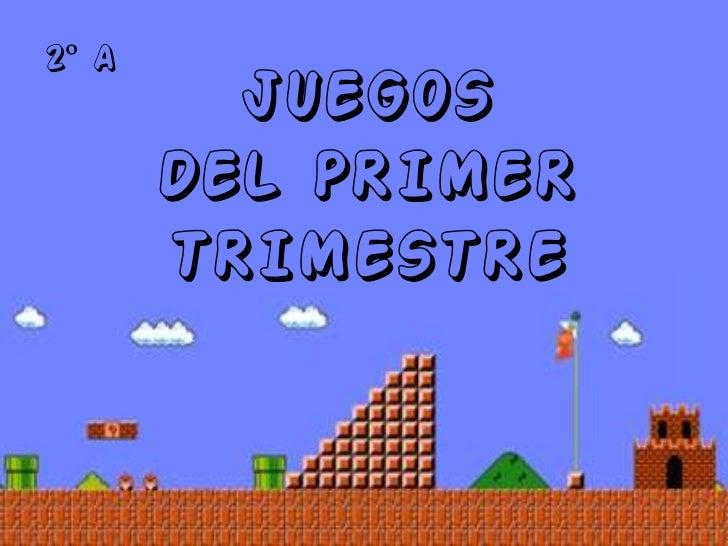2º A         JUEGOS       DEL PRIMER       TRIMESTRE