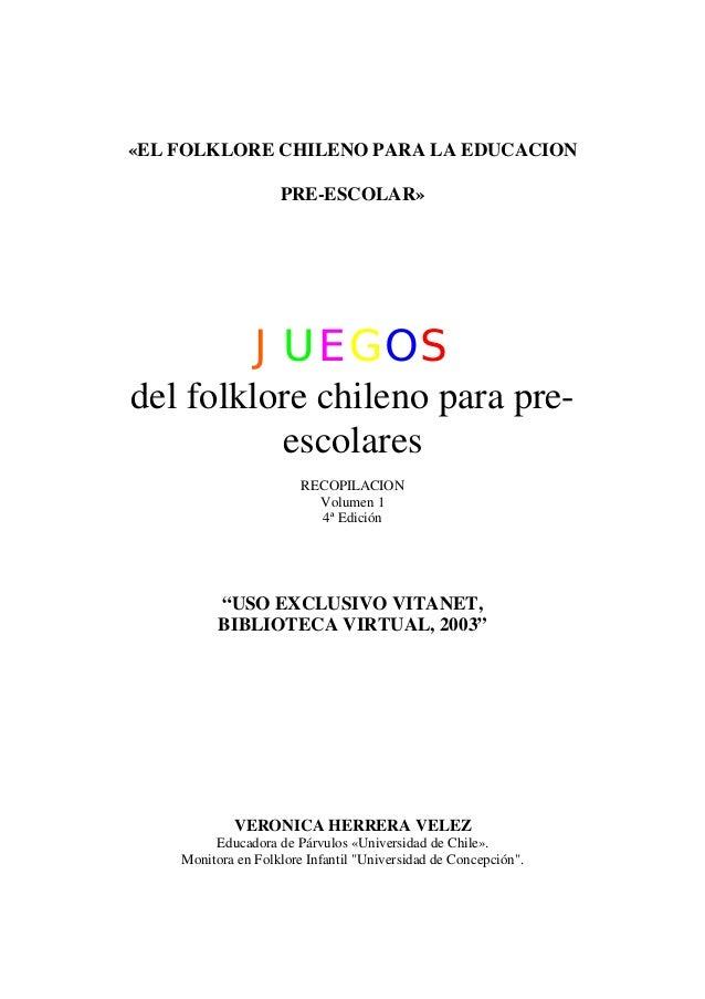 «EL FOLKLORE CHILENO PARA LA EDUCACIONPRE-ESCOLAR»JUEGOSdel folklore chileno para pre-escolaresRECOPILACIONVolumen 14ª Edi...
