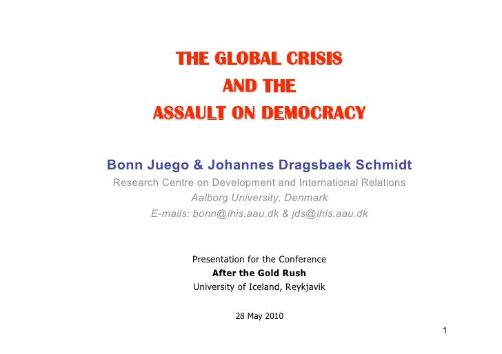 THE GLOBAL CRISIS               AND THE        ASSAULT ON DEMOCRACY  Bonn Juego & Johannes Dragsbaek Schmidt Research Cent...