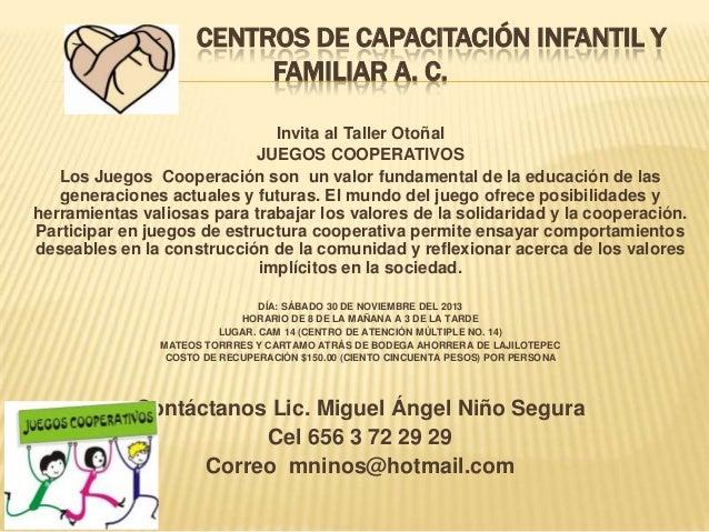 CENTROS DE CAPACITACIÓN INFANTIL Y FAMILIAR A. C. Invita al Taller Otoñal JUEGOS COOPERATIVOS Los Juegos Cooperación son u...