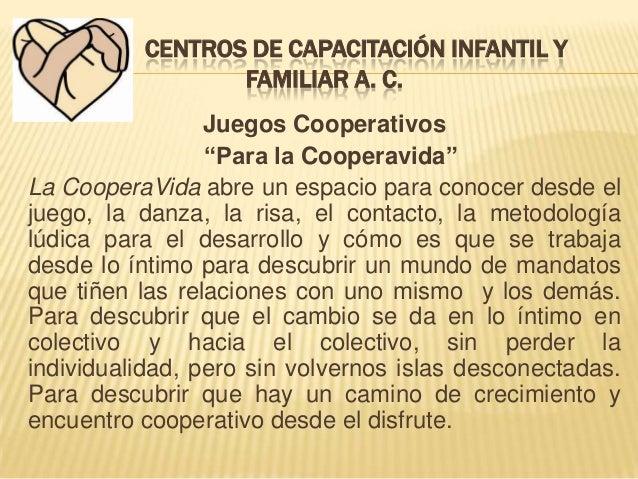 """CENTROS DE CAPACITACIÓN INFANTIL Y FAMILIAR A. C. Juegos Cooperativos """"Para la Cooperavida"""" La CooperaVida abre un espacio..."""