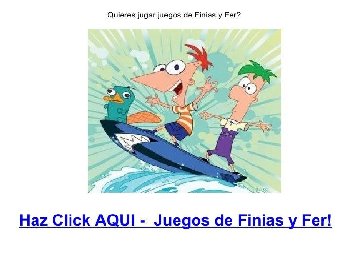Quieres jugar juegos de Finias y Fer? Haz Click AQUI -  Juegos de Finias y Fer!