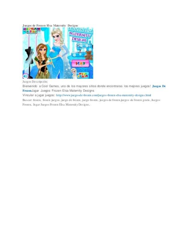 Juegos de Frozen Elsa Maternity Designs Juegos Descripción: Bienvenido a Cool Games, uno de los mayores sitios donde encon...