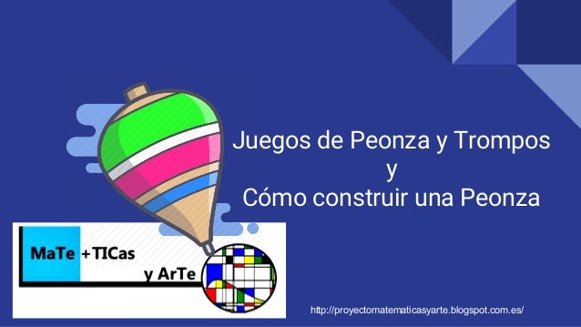 Juegos de Peonza y Trompos y Cómo construir una Peonza MaTe+TIC y ArTe http://proyectomatematicasyarte.blogspot.com.es/