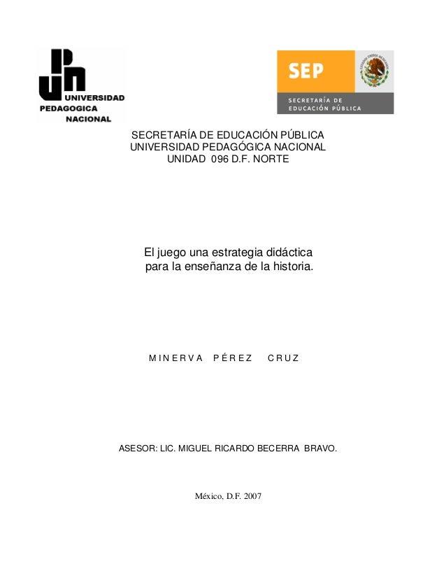 SECRETARÍA DE EDUCACIÓN PÚBLICA UNIVERSIDAD PEDAGÓGICA NACIONAL UNIDAD 096 D.F. NORTE El juego una estrategia didáctica pa...