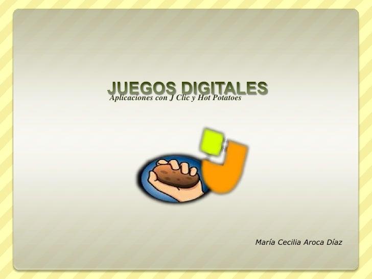 Aplicaciones con J Clic y Hot Potatoes<br />JUEGOS DIGITALES <br />María Cecilia Aroca Díaz<br />