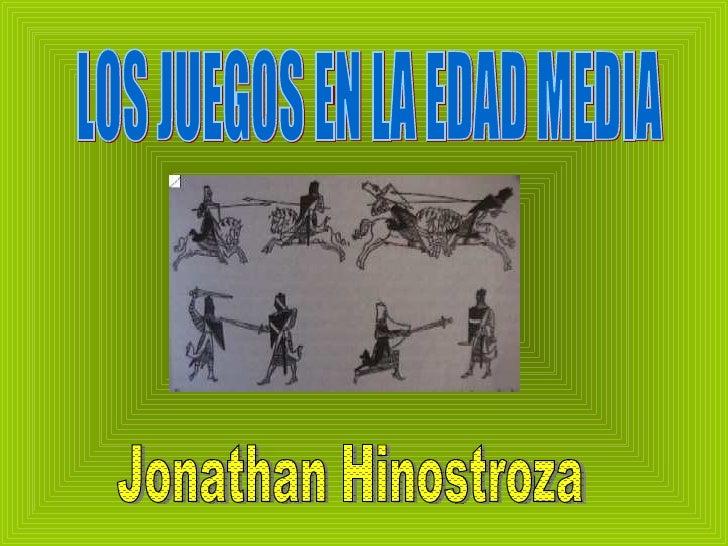 LOS JUEGOS EN LA EDAD MEDIA Jonathan Hinostroza