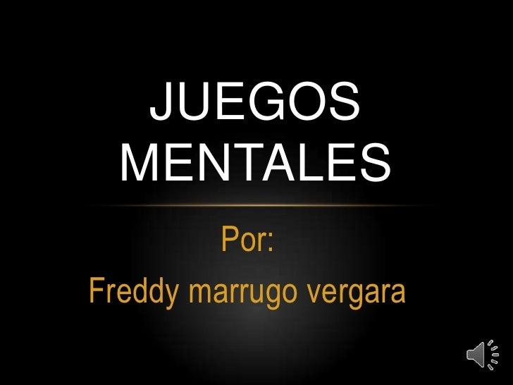 JUEGOS  MENTALES        Por:Freddy marrugo vergara