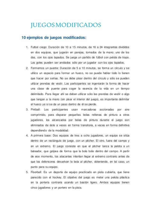 JUEGOSMODIFICADOS 10 ejemplos de juegos modificados: 1. Futbol ciego: Duración de 10 a 15 minutos, de 16 a 24 integrantes ...