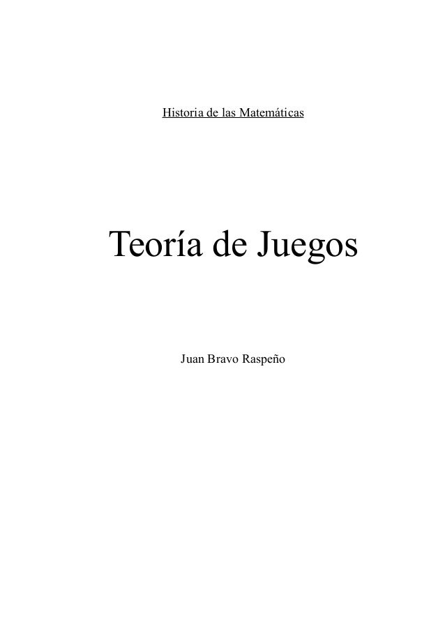 Historia de las Matemáticas Teoría de Juegos Juan Bravo Raspeño