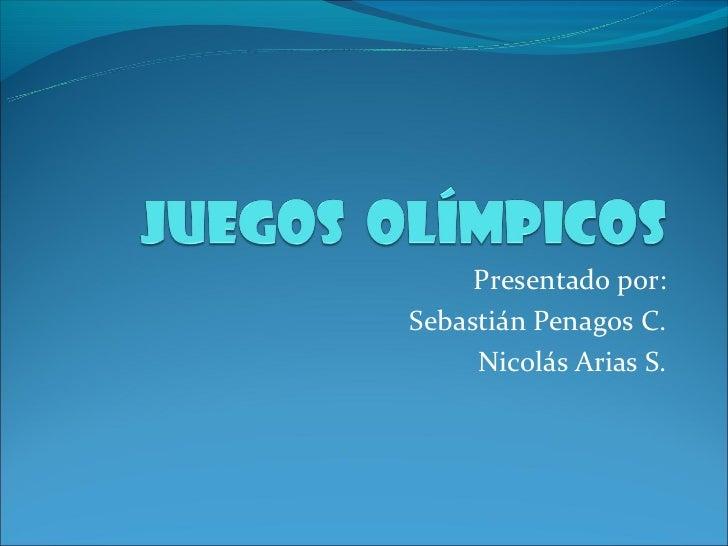 Presentado por:Sebastián Penagos C.     Nicolás Arias S.