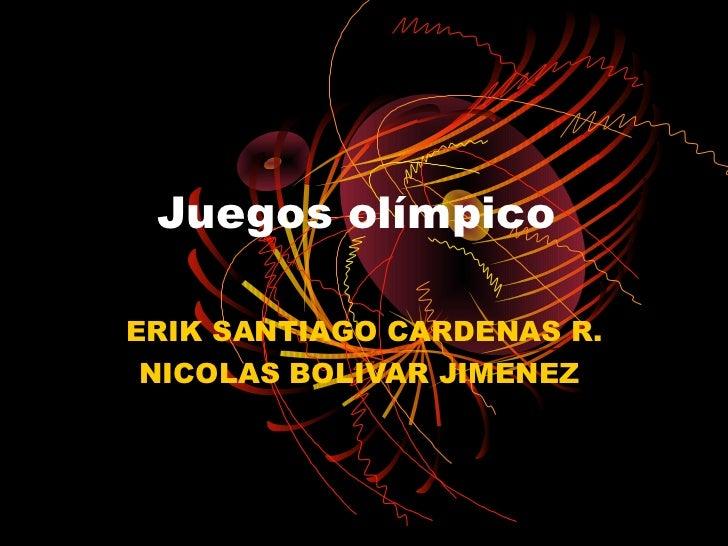 Juegos olímpicoERIK SANTIAGO CARDENAS R. NICOLAS BOLIVAR JIMENEZ