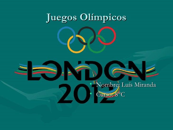 Juegos Olímpicos        • Nombre: Luís Miranda        • Curso: 8°C