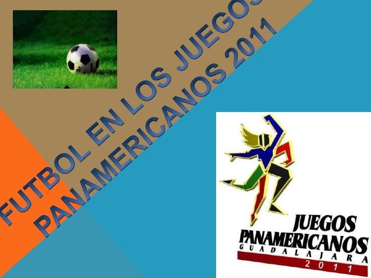 FUTBOL EN LOS JUEGOS <br />PANAMERICANOS 2011<br />