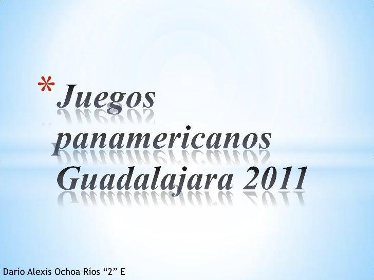 """Juegos panamericanos Guadalajara 2011<br />Darío Alexis Ochoa Ríos """"2"""" E<br />"""