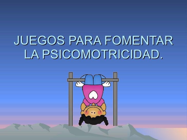 JUEGOS PARA FOMENTAR LA PSICOMOTRICIDAD.
