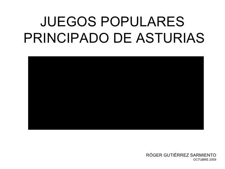 JUEGOS POPULARES  PRINCIPADO DE ASTURIAS R ÓGER GUTIÉRREZ SARMIENTO OCTUBRE 2009