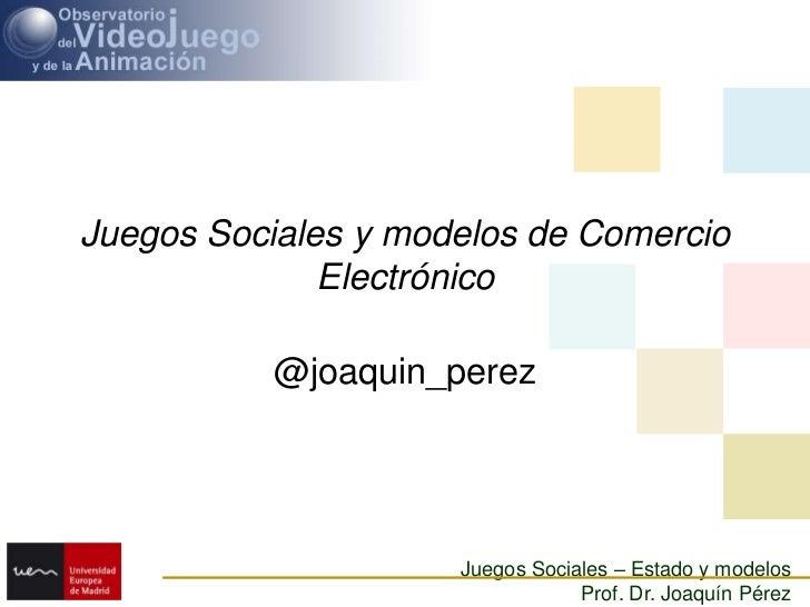 Juegos Sociales y modelos de Comercio Electrónico<br />@joaquin_perez<br />