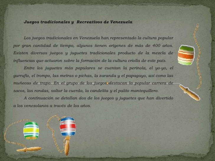 Juegos tradicionales y Recreativos de Venezuela     Los juegos tradicionales en Venezuela han representado la cultura popu...