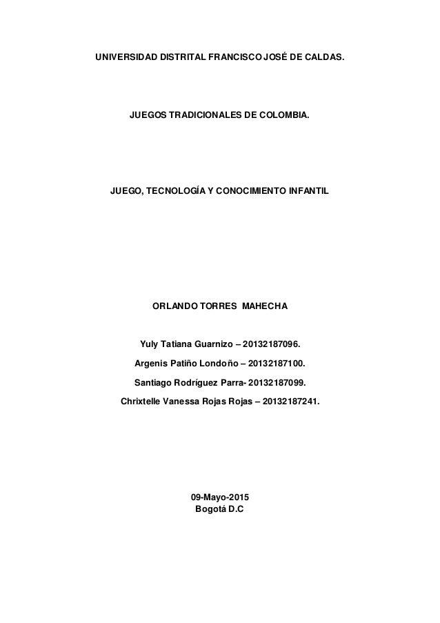 UNIVERSIDAD DISTRITAL FRANCISCO JOSÉ DE CALDAS. JUEGOS TRADICIONALES DE COLOMBIA. JUEGO, TECNOLOGÍA Y CONOCIMIENTO INFANTI...