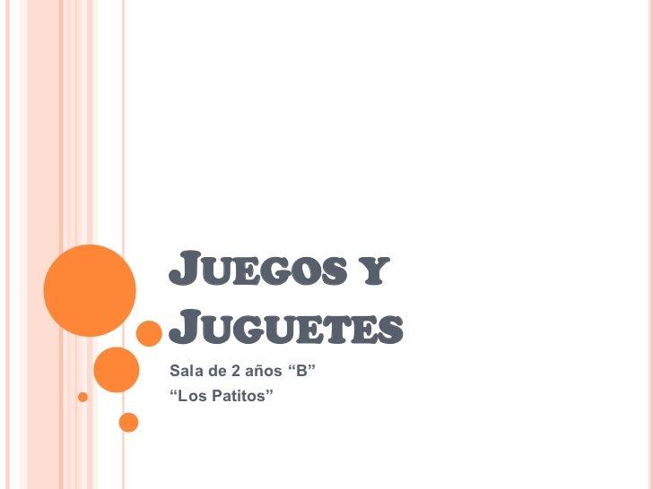 """Juegos y Juguetes<br />Sala de 2 años """"B""""<br />""""Los Patitos""""<br />"""