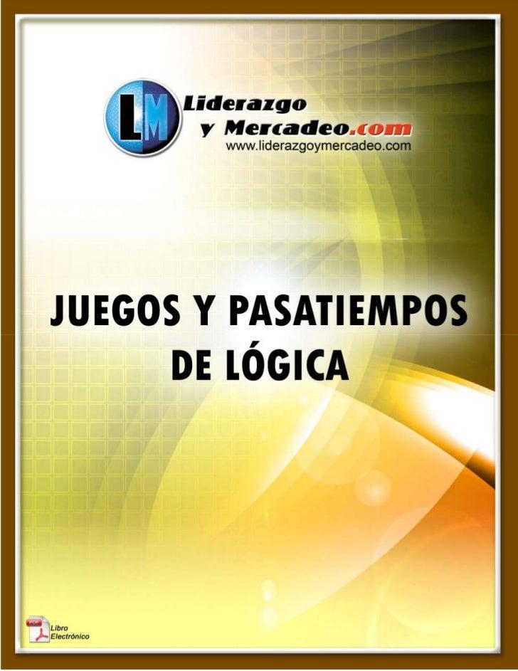 Juegos y Pasatiempos de Lógica       http://www.liderazgoymercadeo.com                                 1