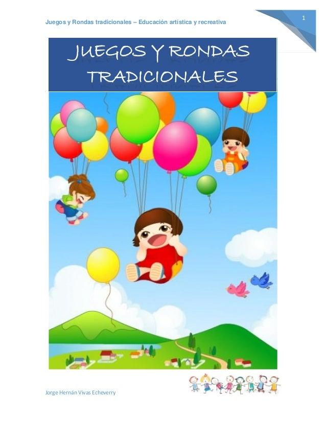 Juegos y Rondas tradicionales – Educación artística y recreativa  Jorge Hernán Vivas Echeverry  1  JUEGOS Y RONDAS TRADICI...