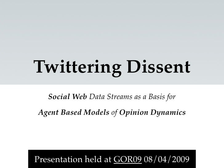 Twittering Dissent    Social Web Data Streams as a Basis for  Agent Based Models of Opinion Dynamics     Presentation held...