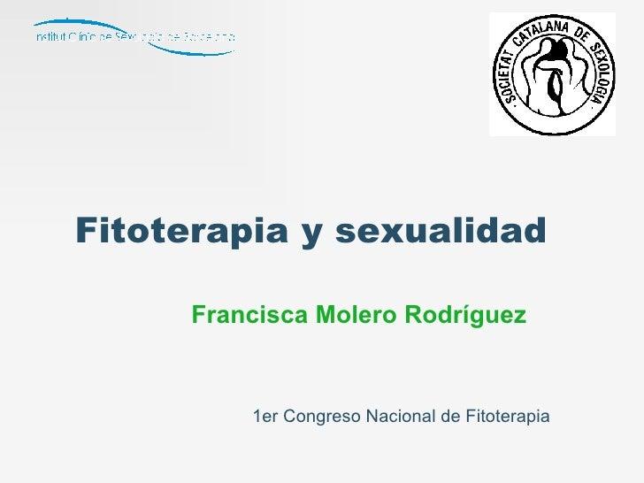 Fitoterapia y   sexualidad Francisca Molero Rodríguez 1er Congreso Nacional de Fitoterapia