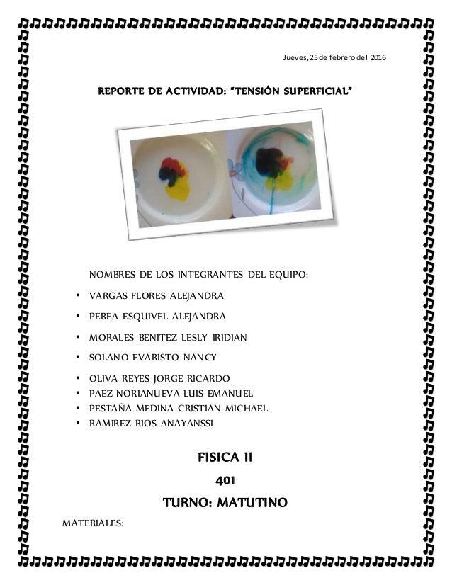 """Jueves,25de febrerodel 2016 REPORTE DE ACTIVIDAD: """"TENSIÓN SUPERFICIAL"""" NOMBRES DE LOS INTEGRANTES DEL EQUIPO: • VARGAS FL..."""