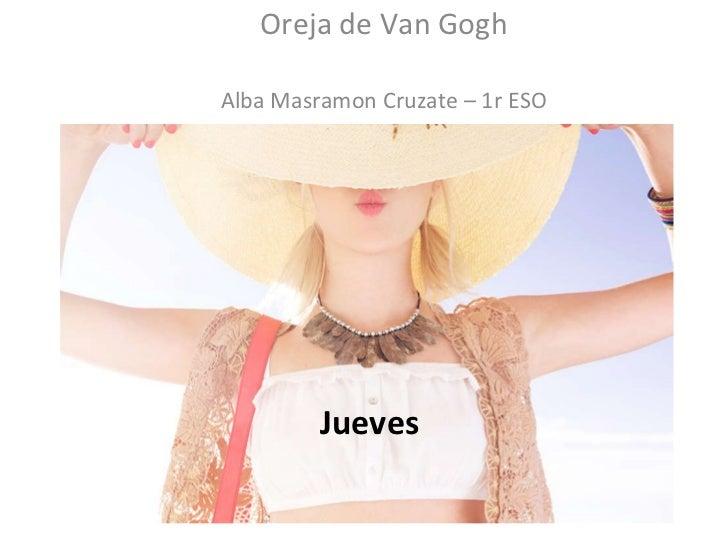 Jueves Oreja de Van Gogh Alba Masramon Cruzate – 1r ESO Jueves