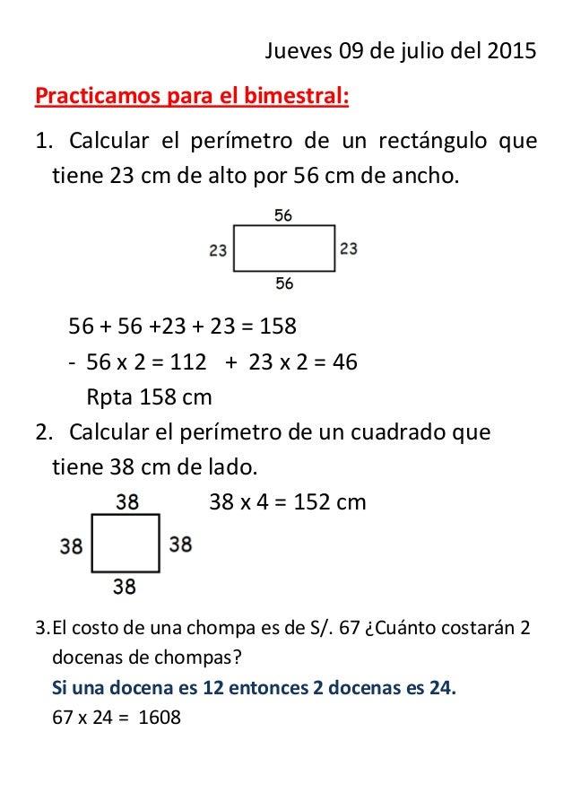 Jueves 09 de julio del 2015 Practicamos para el bimestral: 1. Calcular el perímetro de un rectángulo que tiene 23 cm de al...