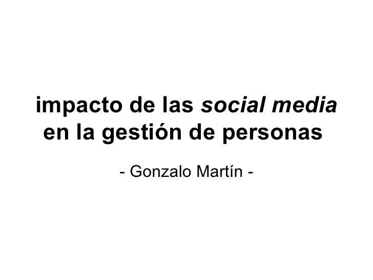 impacto de las  social media  en la gestión de personas   - Gonzalo Martín -