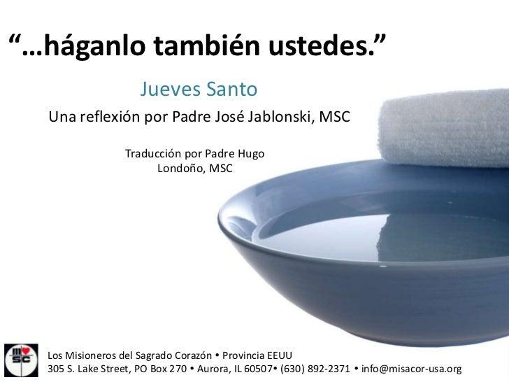 """""""…háganlo también ustedes.""""                     Jueves Santo  Una reflexión por Padre José Jablonski, MSC                 ..."""