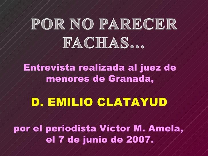 Entrevista realizada al juez de menores de Granada, D. EMILIO CLATAYUD  por el periodista Víctor M. Amela,  el 7 de junio ...