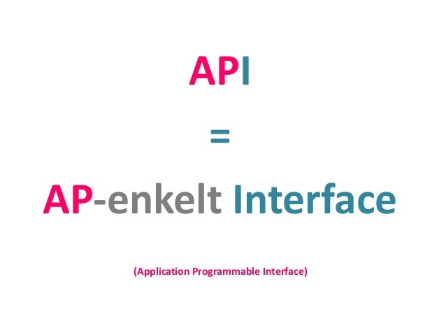 API = AP-enkelt Interface (Application Programmable Interface)